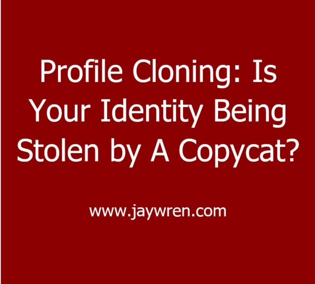 Profile Cloning: Is Your Identity Being Stolen By A Copycat?