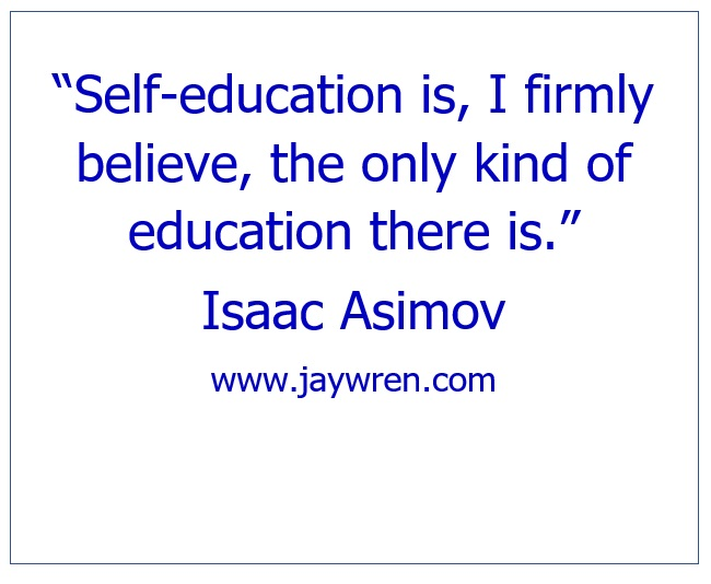 """""""Self-education is, I firmly believe, the only kind of education there is."""" Isaac Asimov Quote"""